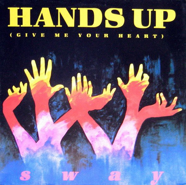 Sway (4) - Hands Up (Give Me Your Heart) (12